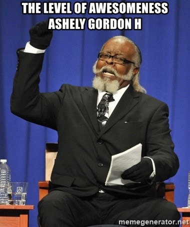 Rent Is Too Damn High - The level of awesomeness Ashely Gordon h