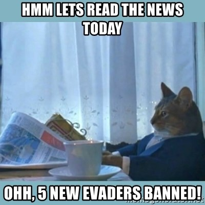 rich cat  - HMM LETS READ THE NEWS TODAY OHH, 5 NEW EVADERS BANNED!