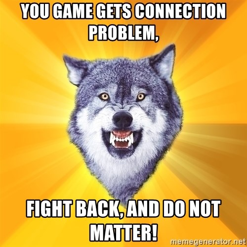 Courage Wolf - you game gets connection problem, fight back, and do not matter!