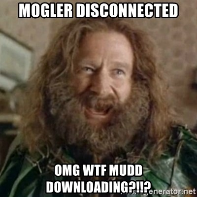 What Year - Mogler disconnected OMG WTF MUDD DOWNLOADING?!!?