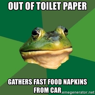 Foul Bachelor Frog - Out of toilet paper  Gathers fast food napkins from car