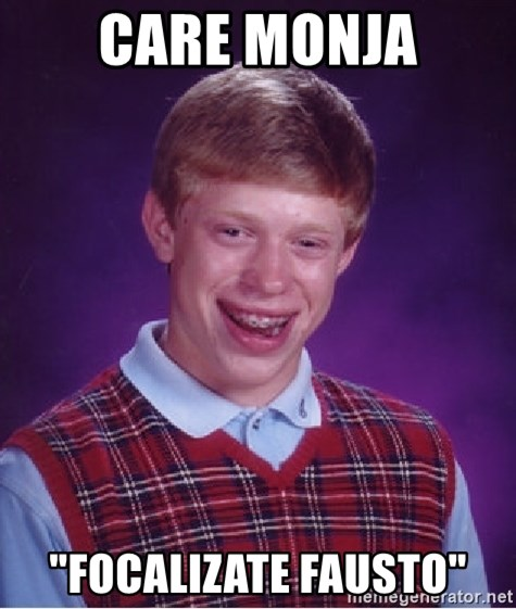 "Bad Luck Brian - Care Monja ""Focalizate Fausto"""
