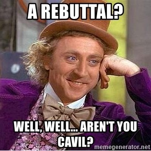 Willy Wonka - A rebuttal? Well, well... Aren't you cavil?