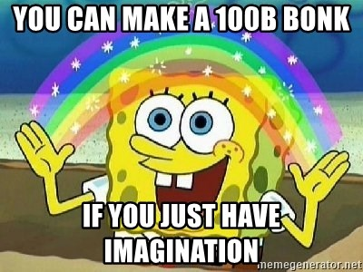 Imagination - You can make a 100B bonk if you just have imagination