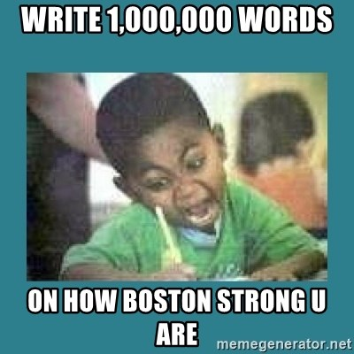 I love coloring kid - WRITE 1,000,000 WORDS  ON HOW BOSTON STRONG U ARE