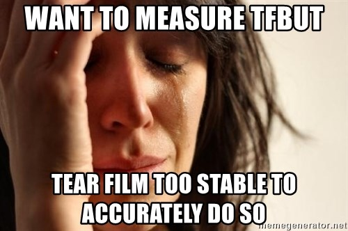 First World Problems - Want to measure TFBUT tear film too stable to accurately do so