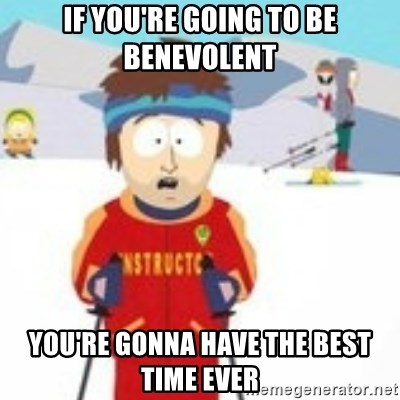 south park skiing instructor - If you're going to be benevolent you're gonna have the best time ever