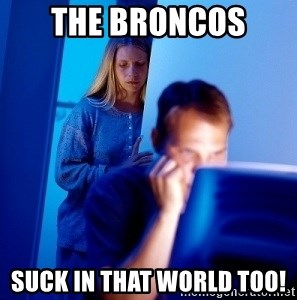 Internet Husband - The broncos  Suck in that world too!