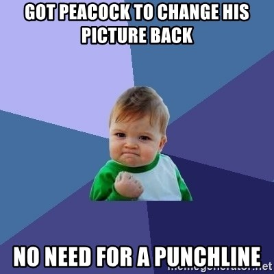 Success Kid - got peacock to change his picture back no need for a punchline