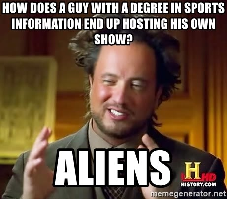 Ancient Aliens - How does a guy with a degree in Sports Information end up hosting his own show? Aliens