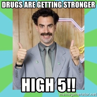 Great Success! - DRUGS ARE GETTING STRONGER HIGH 5!!