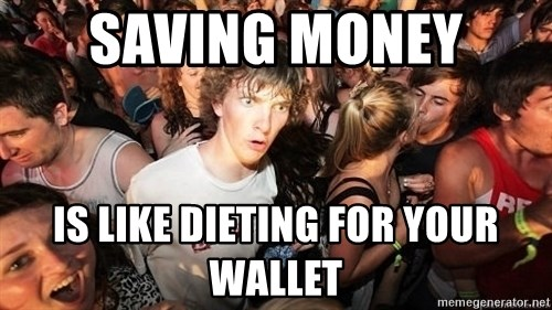 Sudden Realization Ralph - Saving money  Is like dieting for your wallet
