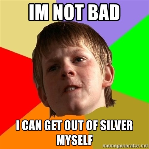 Angry School Boy - IM NOT BAD I CAN GET OUT OF SILVER MYSELF