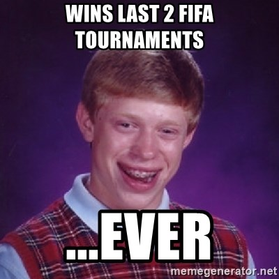 Bad Luck Brian - wins last 2 fifa tournaments ...ever