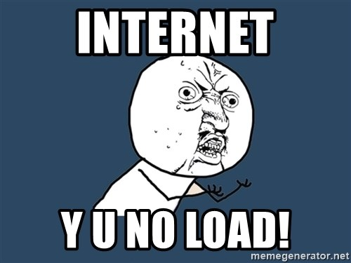 Y U No - Internet Y U NO LOAD!