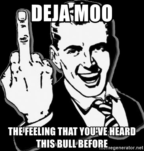 fuck you guy - Deja Moo The feeling that you've heard this bull before