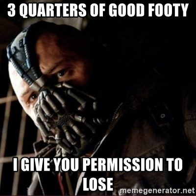 Bane Permission to Die - 3 QUARTERS OF GOOD FOOTY I GIVE YOU PERMISSION TO LOSE