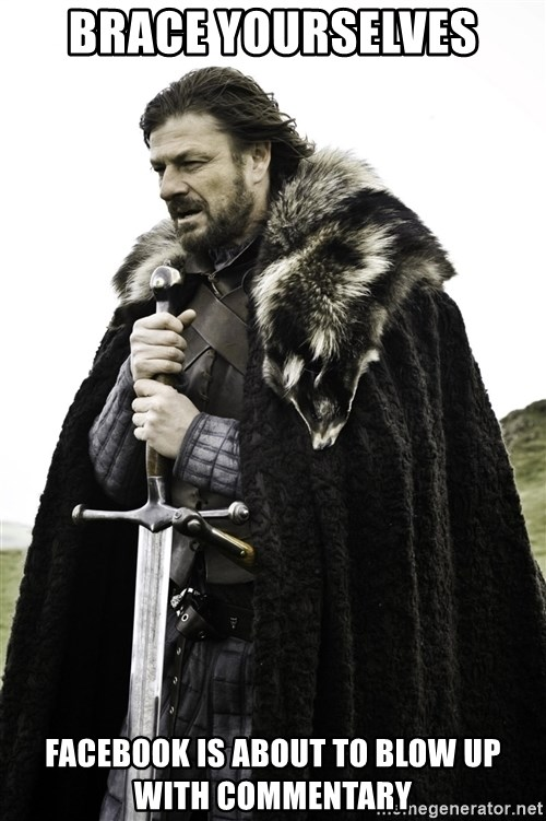Brace Yourself Meme - Brace yourselves facebook is about to blow up with commentary
