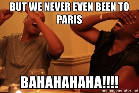 kanye west jay z laughing - But we never even been to Paris Bahahahaha!!!!