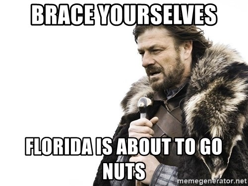 Winter is Coming - Brace yourselves Florida is about to go nuts