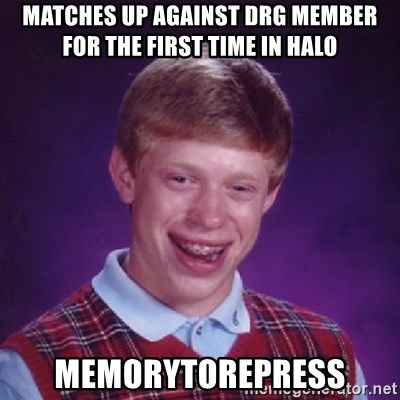 Bad Luck Brian - matches up against drg member for the first time in halo memorytorepress