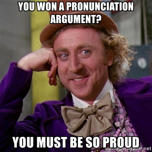 Willy Wonka - you won a pronunciation argument? you must be so proud