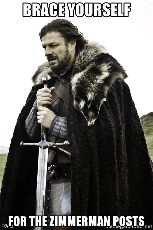 Brace Yourselves.  John is turning 21. - Brace yourself for the zimmerman posts