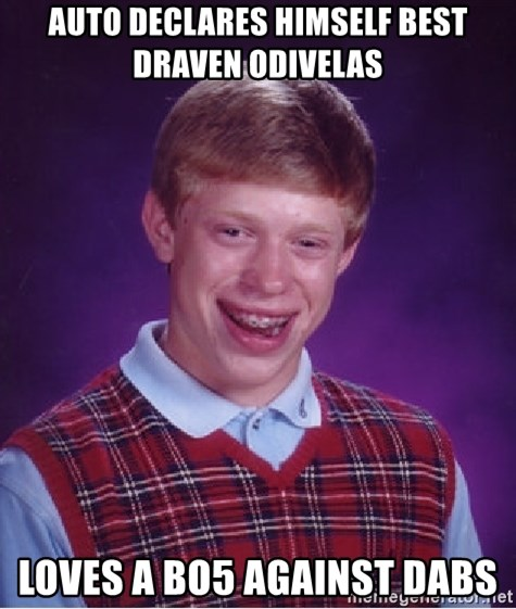Bad Luck Brian - auto declares himself best draven odivelas loves a bo5 against dabs