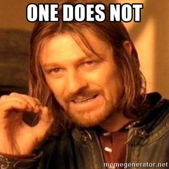 One Does Not Simply - One does not