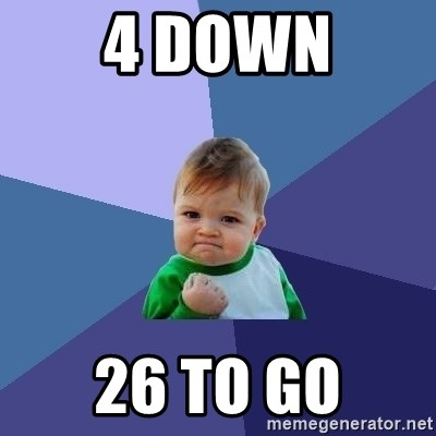 Success Kid - 4 Down 26 to go