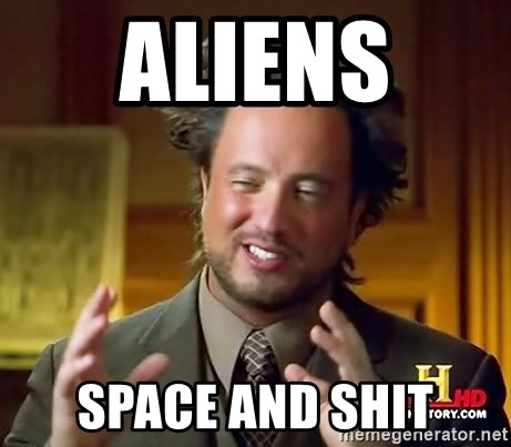Ancient Aliens - Aliens  Space and shit