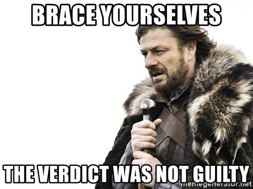Winter is Coming - BRACE YOURSELVES THE VERDICT WAS NOT GUILTY