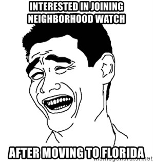 Asian Troll Face - Interested in Joining Neighborhood Watch after moving to florida