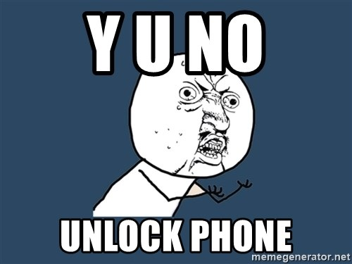 Y U No - y U no unlock phone