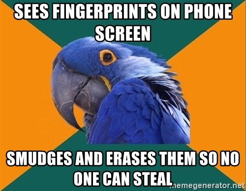 Paranoid Parrot - Sees fingerprints on phone screen smudges and erases them so no one can steal