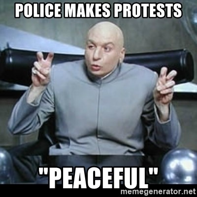 "dr. evil quotation marks - police makes protests ""peaceful"""