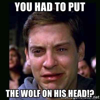 crying peter parker - YOU HAD TO PUT THE WOLF ON HIS HEAD!?