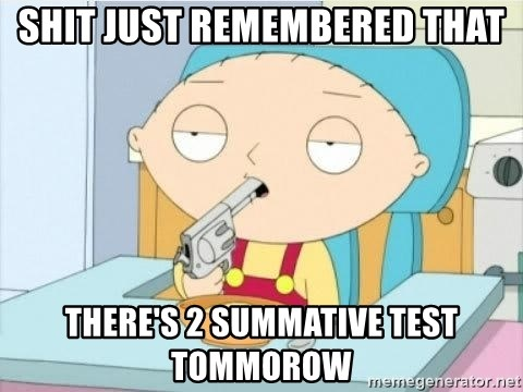 Suicide Stewie - shit just remembered that there's 2 summative test tommorow
