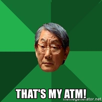 High Expectations Asian Father -  that's my atm!