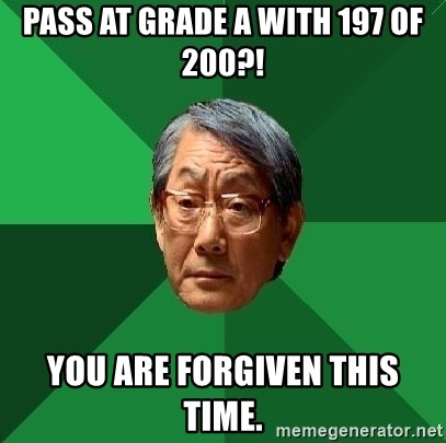 High Expectations Asian Father - PASS AT GRADE A WITH 197 OF 200?! YOU ARE FORGIVEN THIS TIME.