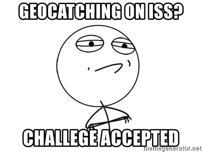 Challenge Accepted - Geocatching on ISS? Challege Accepted