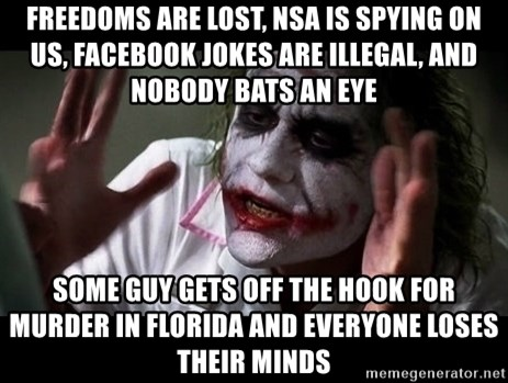 joker mind loss - freedoms are lost, nsa is spying on us, facebook jokes are illegal, and nobody bats an eye some guy gets off the hook for murder in florida and everyone loses their minds