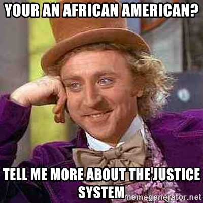 CHARLIE AND THE CHOCOLATE FACTORY - your an African american? tell me more about the justice system