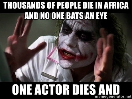 joker mind loss - Thousands of people die in africa and no one bats an eye one actor dies and