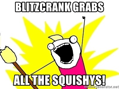 X ALL THE THINGS - Blitzcrank grabs all the squishys!