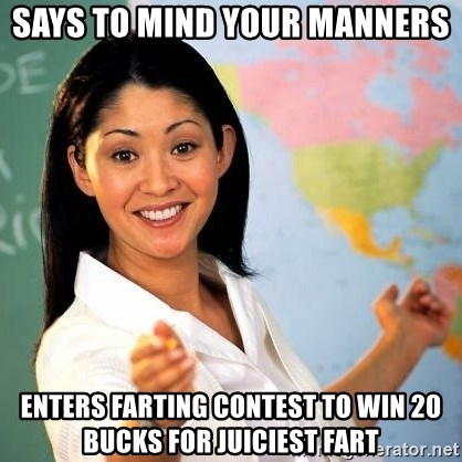 Terrible  Teacher - Says to Mind Your Manners Enters Farting Contest to win 20 bucks for juiciest fart