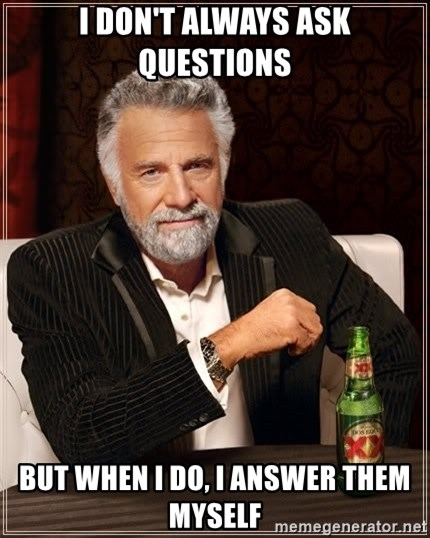 The Most Interesting Man In The World - i don't always ask questions but when i do, i answer them myself