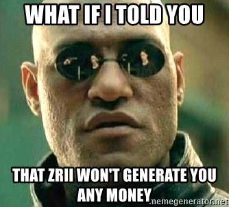 What if I told you / Matrix Morpheus - What if I told you That zrii won't generate you any money