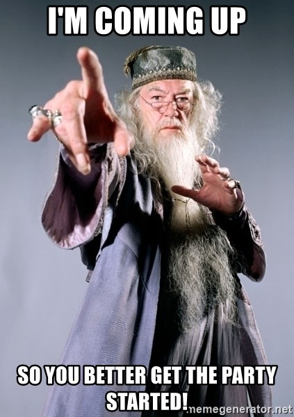Pissed Off Dumbledore - I'm coming up so you better get the party started!