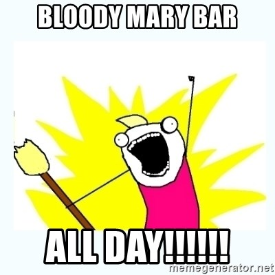 All the things - bloody mary bar all day!!!!!!